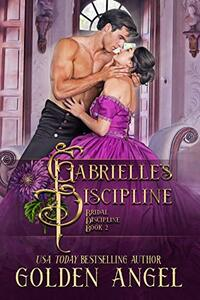 Gabrielle's Discipline (Bridal Discipline Book 3) - Published on Jun, 2016