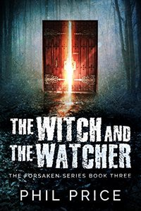 The Witch And The Watcher (The Forsaken Series Book 3) - Published on Feb, 2018