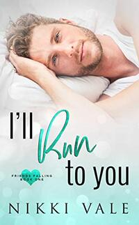 I'll Run to You (Friends Falling Book 1) - Published on Jan, 2016