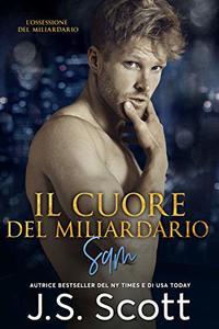 Il cuore del miliardario : L'ossessione del miliardario ~ Sam (Italian Edition)