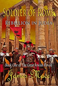 Soldier of Rome: Rebellion in Judea (The Great Jewish Revolt series Book 1)