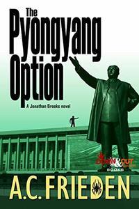 The Pyongyang Option (Jonathan Brooks Book 3)