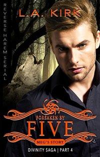 Forsaken by Five: Reverse Harem Serial: Part Four (Divinity Saga: Meg's Story Book 4)