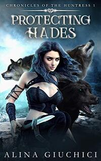 Protecting Hades: A Fantasy Slow Burn Hellhound Shifter Reverse Harem Romance: Chronicles of the Huntress Book 1