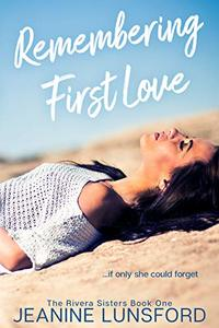 Remembering First Love: (Inspirational Fiction with Spicy Romantic Elements) (The Rivera Sisters Series Book 1)