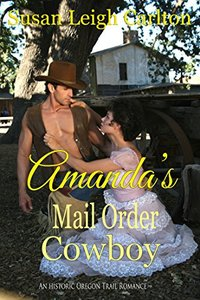 Amanda's Mail Order Cowboy: The Story of A Mail Order Bride and Her Mail Order Husband (Mail Order Brides Book 14)
