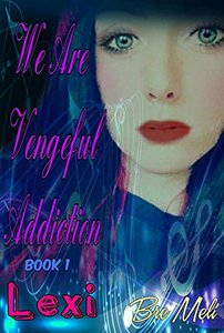 We Are Vengeful Addiction: Lexi (The Vengeful Addiction Series Book 1)