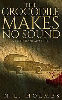 The Crocodile Makes No Sound (The Lord Hani Mysteries Book 2) - Published on May, 2020