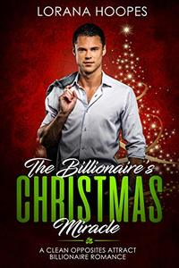 The Billionaire's Christmas Miracle (Inspirational Christian Romance): A Christian Billionaire Book (Sweet Billionaires 3)