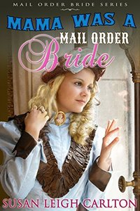 Mama Was A Mail Order Bride (Mail Order Brides Book 15)