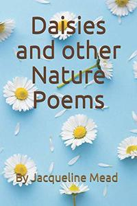 Daisies and other Nature Poems: By Jacqueline Mead
