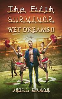 The Fifth Survivor: Wet Dreams 2 - Published on May, 2020