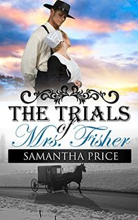 The Trials of Mrs. Fisher: Amish Romance (Amish Wedding Season Book 4)