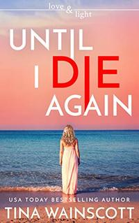 Until I Die Again (Love and Light Book 1) - Published on Nov, 2019
