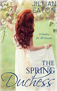 The Spring Duchess (A Duchess for All Seasons Book 2) - Published on Apr, 2018
