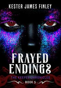 Frayed Endings (The Keeper Chronicles, Book 5)