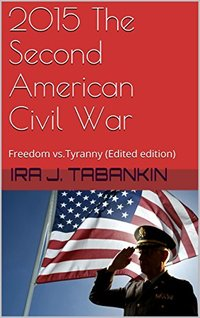 2015 The Second American Civil War: Freedom vs.Tyranny (Edited edition)