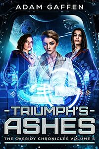 Triumph's Ashes: The Cassidy Chronicles Volume 5 - Published on Aug, 2021