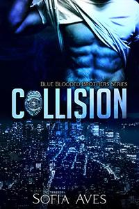 Collision: Blue Blooded Brothers Series Book 1 - Published on Jun, 2020