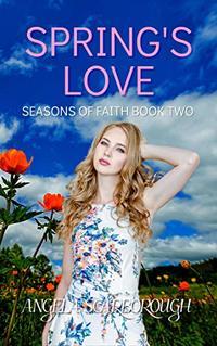 Spring's Love: A Contemporary Christian Romance (Seasons of Faith Book 2)