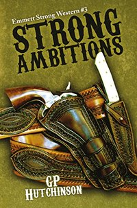 Strong Ambitions (Emmett Strong Westerns Book 3) - Published on Jan, 2018