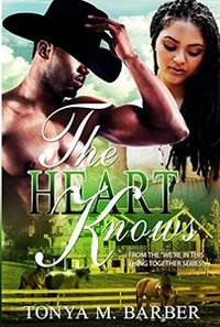 The Heart Knows (We're In This Thing Together Book 2)