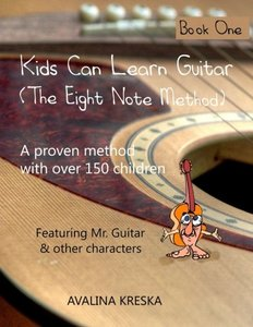 Kids Can Learn Guitar: The Eight Note Method (Book One)