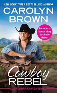 Cowboy Rebel: Includes a Bonus Short Story (Longhorn Canyon Book 4) - Published on May, 2019