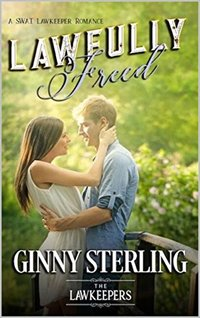 Lawfully Freed: Inspirational Christian Contemporary: A S.W.A.T. Lawkeeper Romance