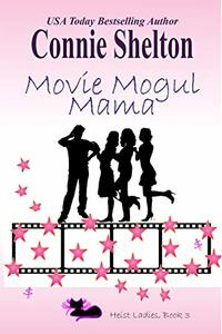 Movie Mogul Mama: Heist Ladies, Book 3 (Heist Ladies Caper Mysteries)