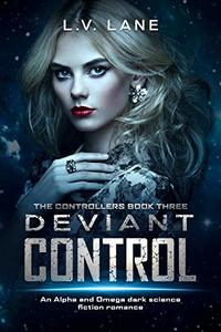 Deviant Control: An Alpha and Omega dark science fiction romance (The Controllers Book 3)
