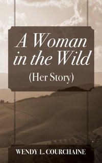 A Woman in the Wild: (Her Story)