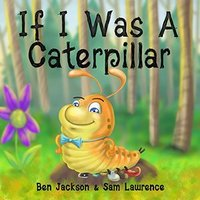If I Was a Caterpillar
