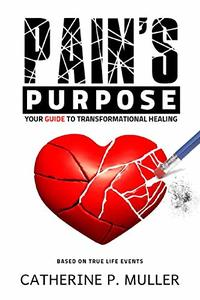 Pains Purpose: Your Guide to Transformational Healing