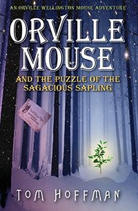 Orville Mouse and the Puzzle of the Sagacious Sapling (Orville Wellington Mouse Book 5) - Published on Apr, 2018