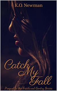 Catch My Fall: Prequel to the Fractured Gentry Series - Published on Feb, 2020