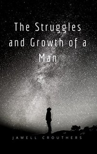 The Struggles and Growth of a Man (Book 1 of 5)