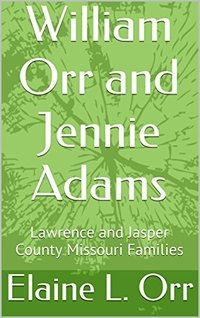 William Orr and Jennie Adams: Lawrence and Jasper County Missouri Families