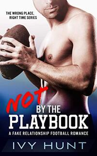 Not by the Playbook: A Fake Relationship Football Romance (Wrong Place, Right Time Book 1) - Published on Sep, 2020