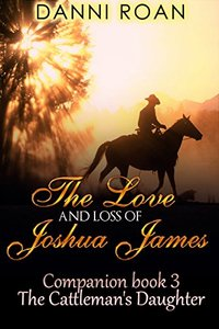 The Love and Loss of Joshua James: Companion Book 3 The Cattleman's Daughters - Published on Dec, 2016