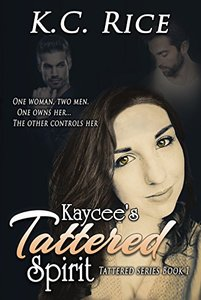 Kaycee's Tattered Spirit (Tattered Series Book 1) - Published on Jul, 2015