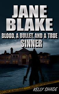 JANE BLAKE: Blood, a bullet, and a true sinner