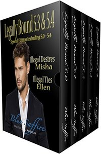 Legally Bound 5.3 & 5.4: 5.3 Misha: Illegal Desires & 5.4 Ellen: Illegal Ties Special Edition includes 5.0-5.4