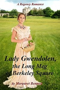 Lady Gwendolen, the Long Meg of Berkeley Square  (A Clean and Sweet, light-hearted Regency Romance)
