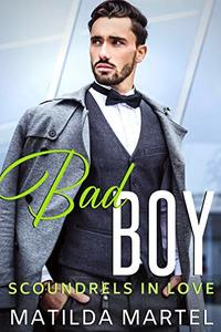 Bad Boy: A Billionaire Romance (Scoundrels in Love Book 3)