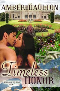 Timeless Honor (Mirrors of Time Book 3) - Published on Aug, 2015