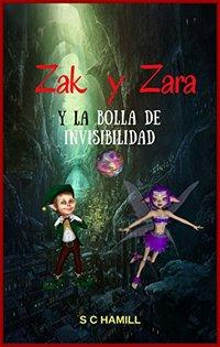 ZAK y ZARA Y de la BOLA de INVISIBILIDAD (SPANISH VERSION): Libros de lectura ideales antes de dormir 3-6 (Spanish Edition)
