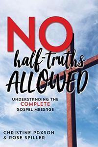 No-Half Truths Allowed: Understanding the Complete Gospel Message