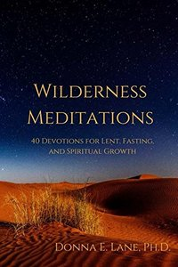 Wilderness Meditations: 40 Devotions for Lent, Fasting, and Spiritual Growth