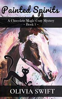 Painted Spirits: A Chocolate Magic Cozy Mystery - Book 7